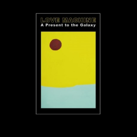 LOVE MACHINE - A Present to the Galaxy [LP]
